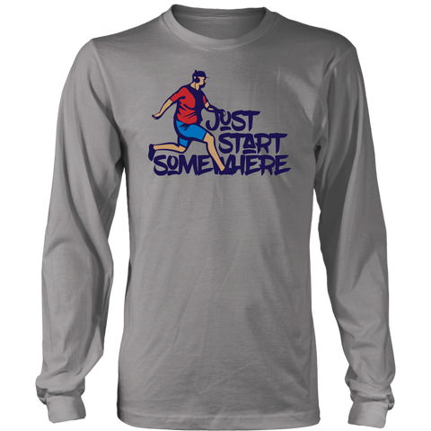 Just Start Somewhere - Long Sleeve Shirt