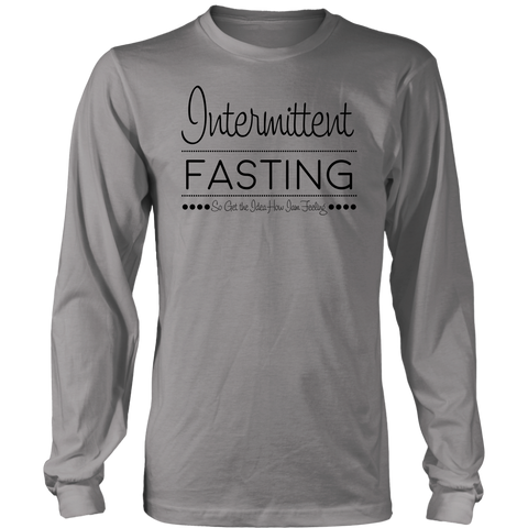 Image of Intermittent Fasting So Get The Idea How I'm Feeling - Long Sleeve Shirt