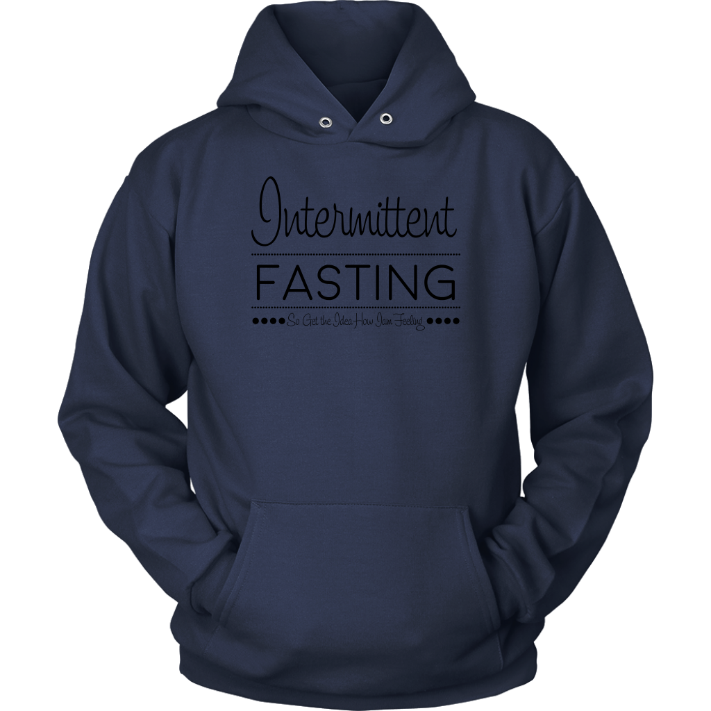 Intermittent Fasting So Get The Idea How I'm Feeling - Unisex Hoodie