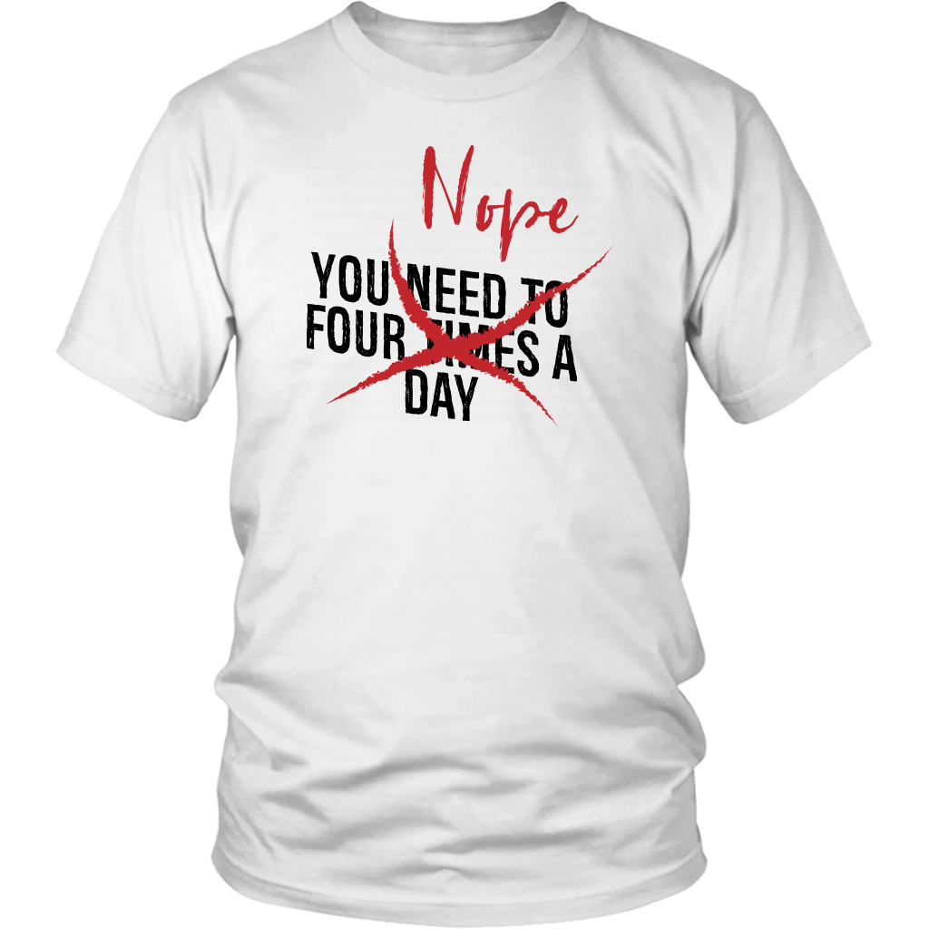 You Need To Four Times A Day NOPE - Unisex Shirt