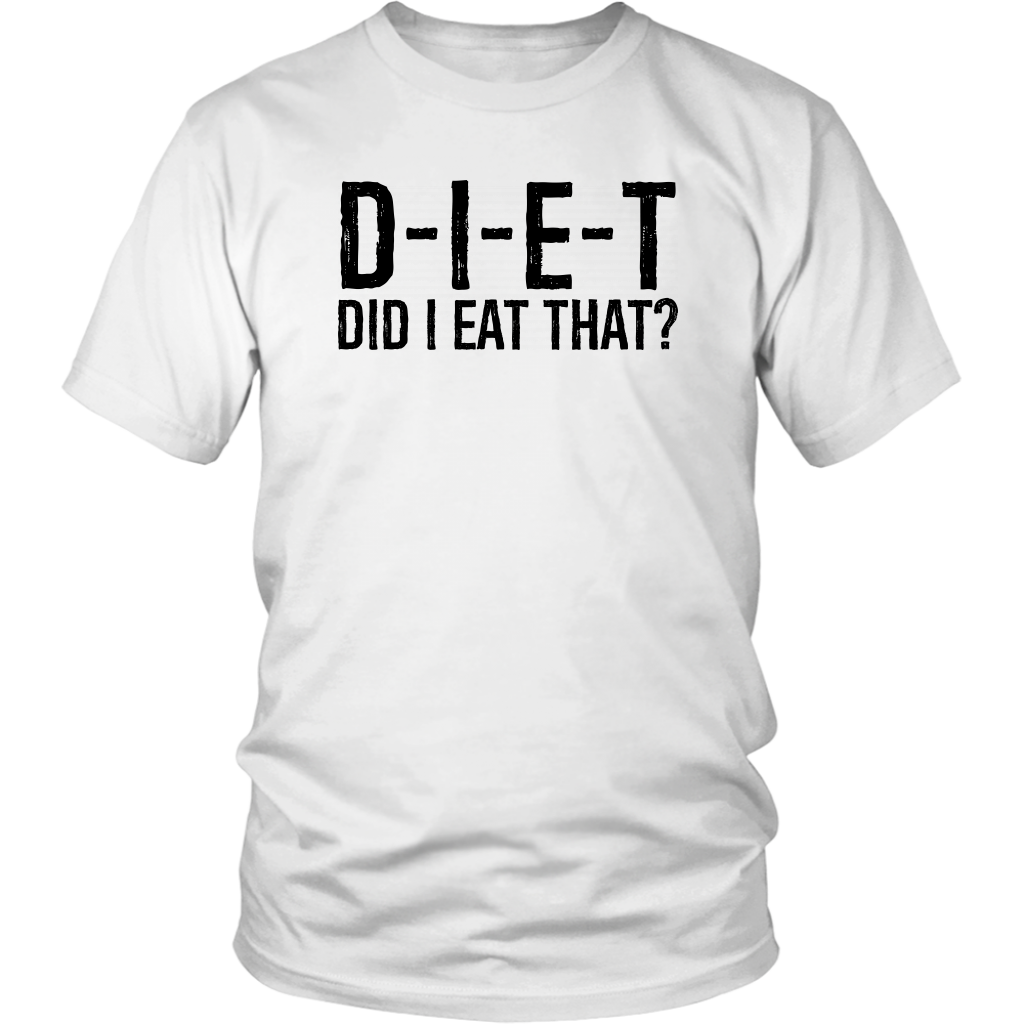 D-I-E-T Did I Eat That? - Unisex Shirt