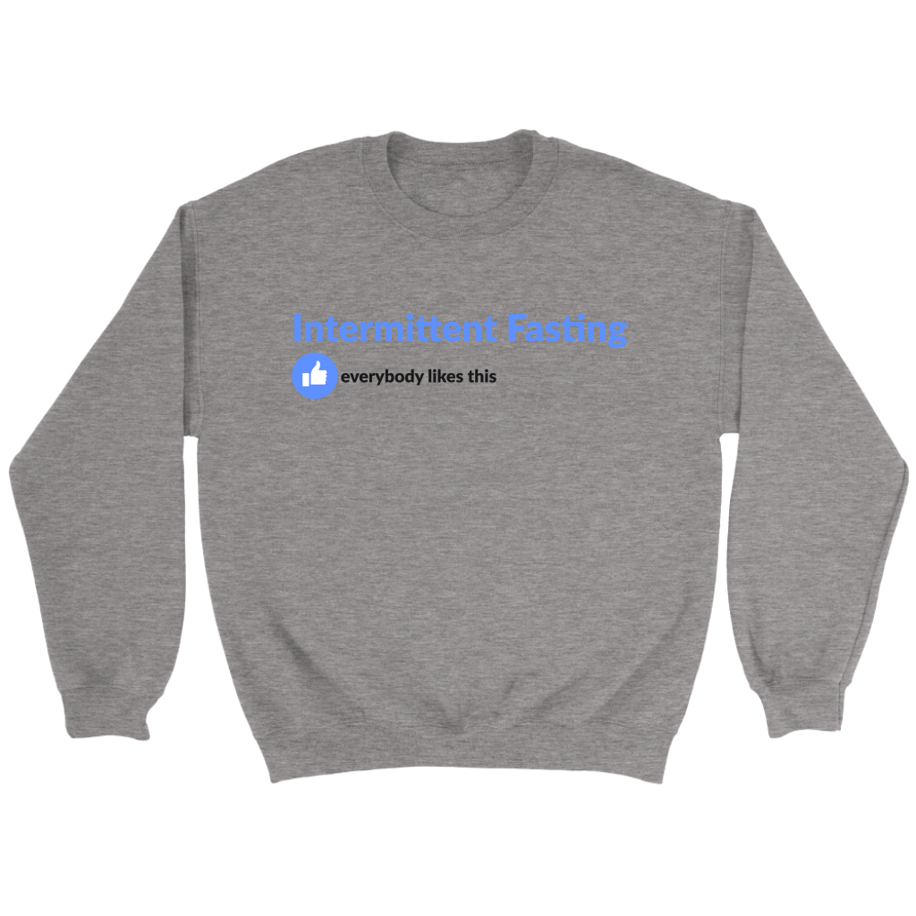 Intermittent Fasting Everyone Likes This - Crewneck Sweatshirt