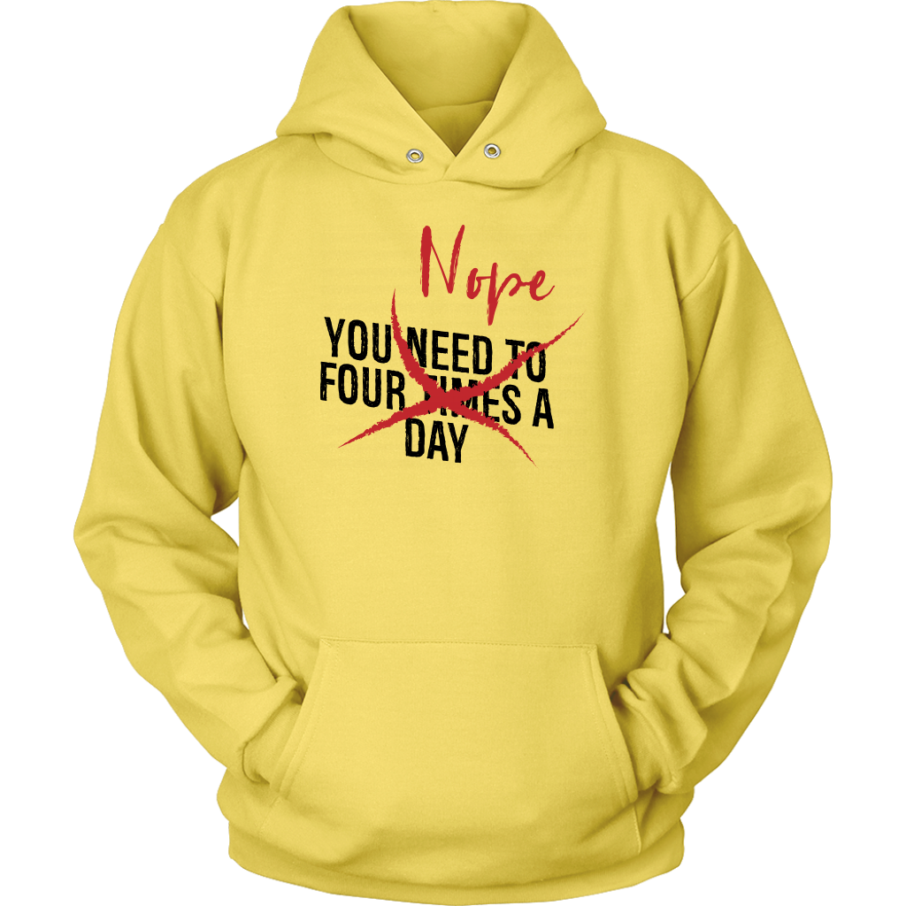 You Need To Four Times A Day NOPE - Unisex Hoodie
