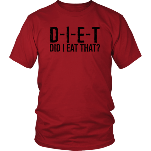 Image of D-I-E-T Did I Eat That? - Unisex Shirt