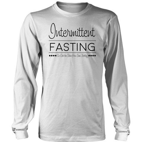 Intermittent Fasting So Get The Idea How I'm Feeling - Long Sleeve Shirt