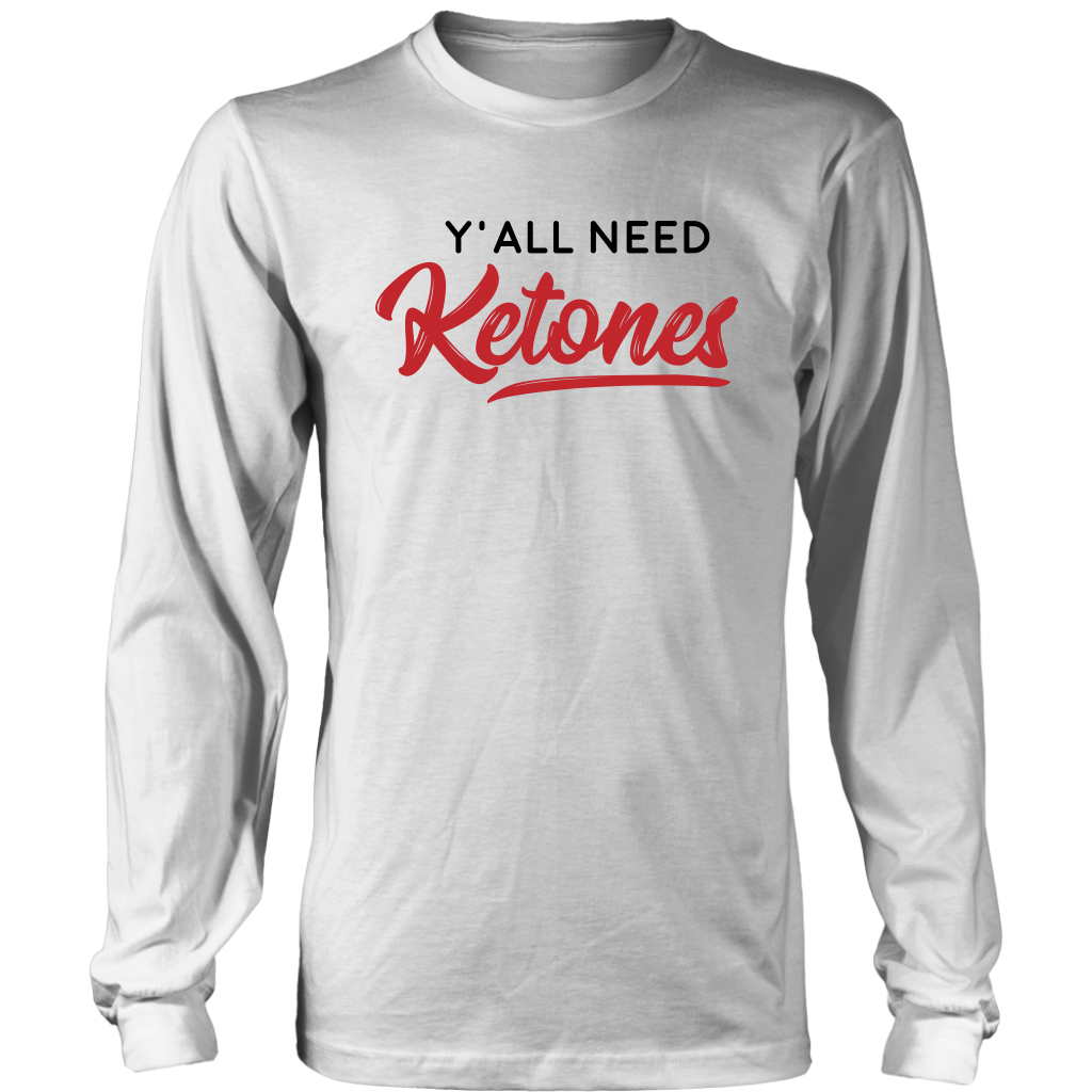 Y'All Need Ketones - Long Sleeve Shirt