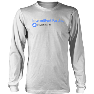 Intermittent Fasting Everyone Likes This - Long Sleeve Shirt