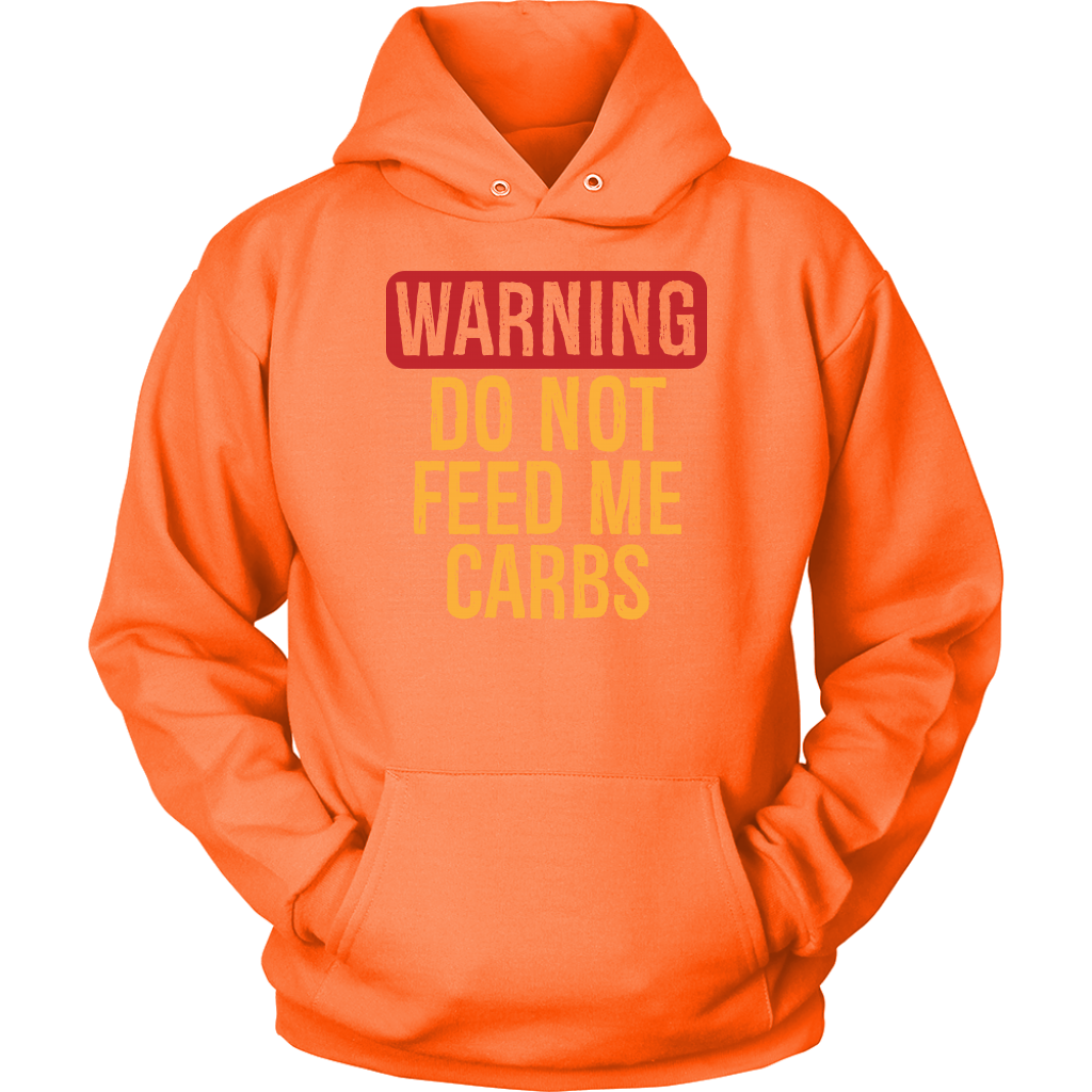 WARNING Do Not Feed Me Carbs - Unisex Hoodie