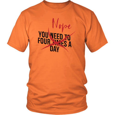 Image of You Need To Four Times A Day NOPE - Unisex Shirt