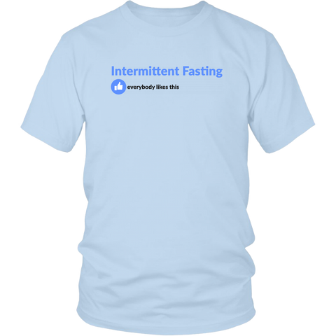 Intermittent Fasting Everyone Likes This - Unisex Shirt