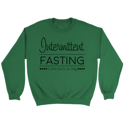 Image of Intermittent Fasting So Get The Idea How I'm Feeling - Crewneck Sweatshirt