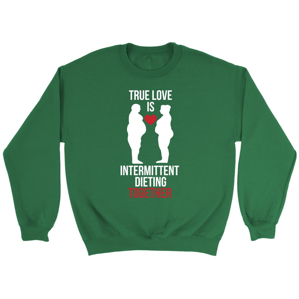 True Love Is Intermittent Dieting Together - Crewneck Sweatshirt