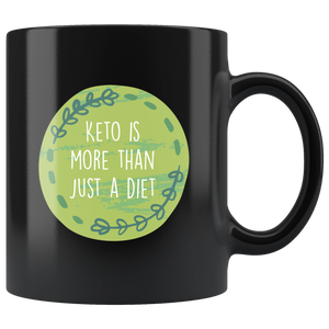 Keto Is More Than Just A Diet - Black 11oz Keto Mug