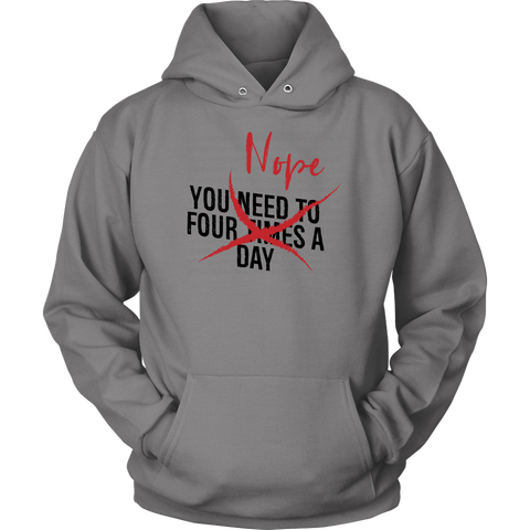 Image of You Need To Four Times A Day NOPE - Unisex Hoodie