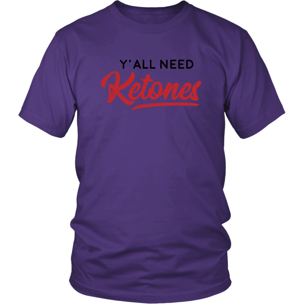 Y'All Need Ketones - Unisex Shirt