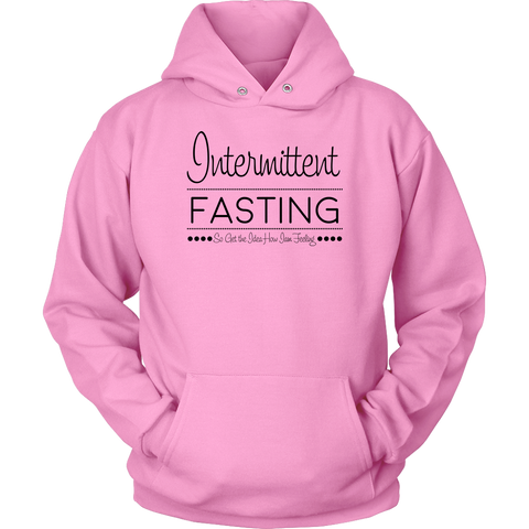 Image of Intermittent Fasting So Get The Idea How I'm Feeling - Unisex Hoodie