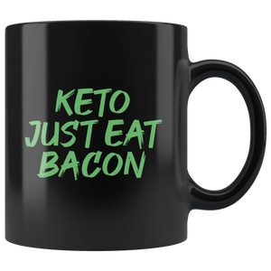 Keto Just Eat Bacon - Black 11oz Keto Mug