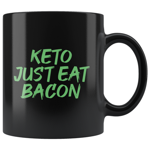 Image of Keto Just Eat Bacon - Black 11oz Keto Mug