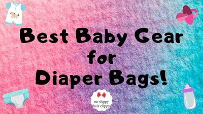 Best Baby Gear for Diaper Bags!