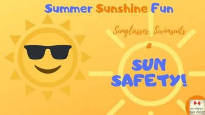 Summer Sunshine Fun - Sunglasses, Swimsuits & Sun Safety!