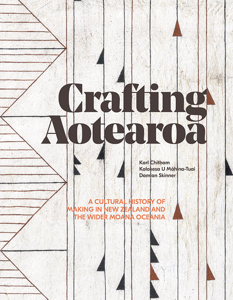 Crafting Aotearoa- A Cultural History of Making in New Zealand and the Wider Moana Oceania