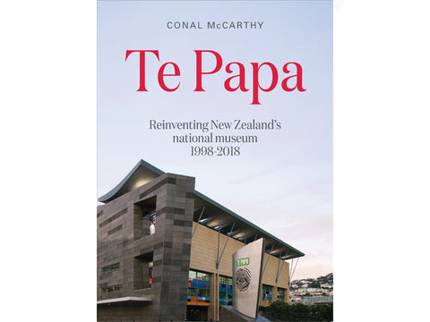 Te Papa: Reinventing New Zealand's national museum 1998-2018