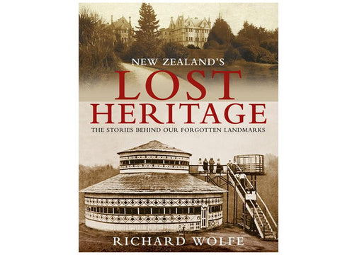 New Zealand's Lost Heritage: The Stories Behind Our Forgotten Landmarks