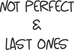 Not Perfects & Last Ones
