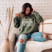 Leave the Judgin to Jesus Sweatshirt