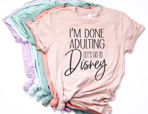 I'm Done Adulting Let's Go To Disney Shirt