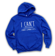 "Gymnastics Hoodie - ""I Can't I Have Gymnastics"""