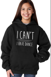 "Dance Hoodie - ""I Can't I Have Dance"""