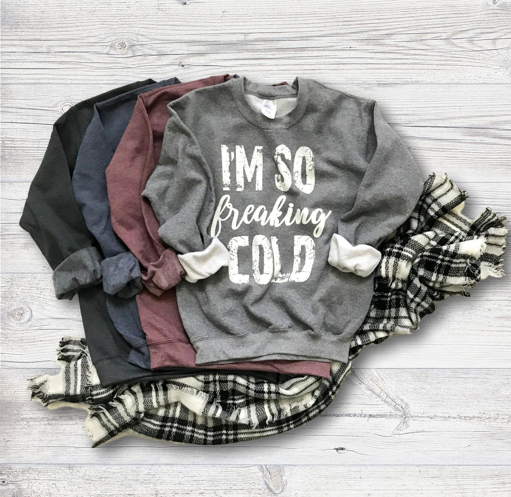 I'm So Freaking Cold Soft and Cozy Pullover Sweater