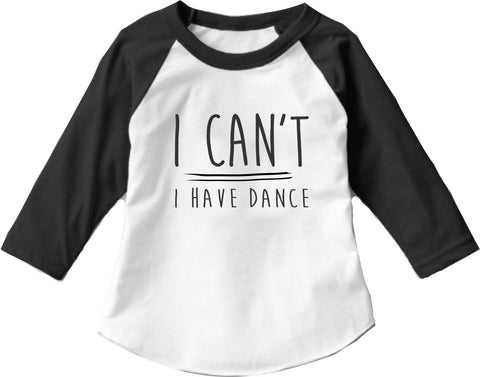 "Girl's Dance Shirt  ""I Can't I Have Dance"" Raglan Black"