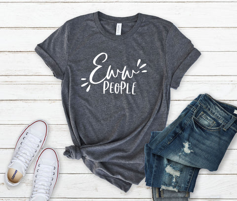 Funny Womens Graphic Tee - Eww People