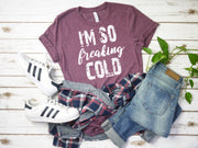 "Always Cold Shirt - ""I'm So Freaking Cold"""