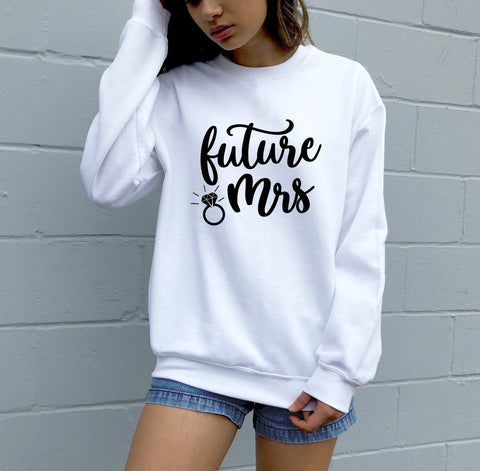 "Just Engaged Sweatshirt For Women - ""Future Mrs"""