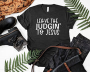 Leave The Judgin to Jesus - Funny Women's Shirt