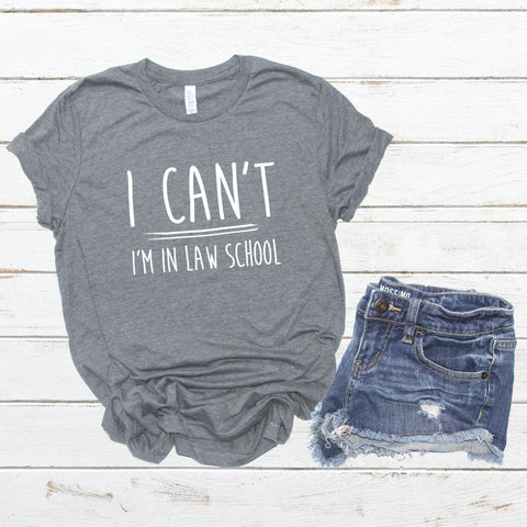 "Gift For Law Student ""I Can't I'm In Law School"" Grey"