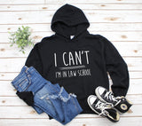 "Gift For Law School Student ""I Can't I'm In Law School"" Hoodie"