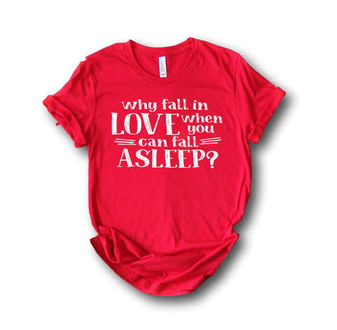 Anti-Valentine's Day Shirt - Why Fall in Love