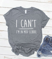 "Gift For Med Student ""I Can't I'm In Med School"" - Grey"