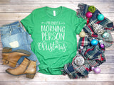 "Funny Christmas Shirt - ""I'm Only a Morning Person On Christmas"""
