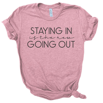 Staying in is the New Going Out Shirt