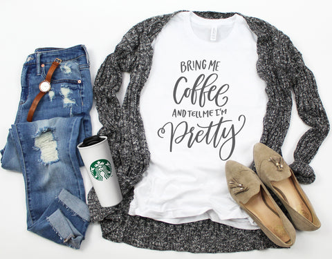 Womens Coffee Shirt - Bring Me Coffee & Tell Me I'm Pretty (PREORDER)