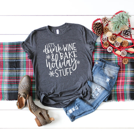 Let's Drink Wine and Bake Holiday Stuff Women's Shirt