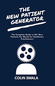 ::PAPERBACK:: The New Patient Generator: The Complete Guide to 20+ New Patients per Month