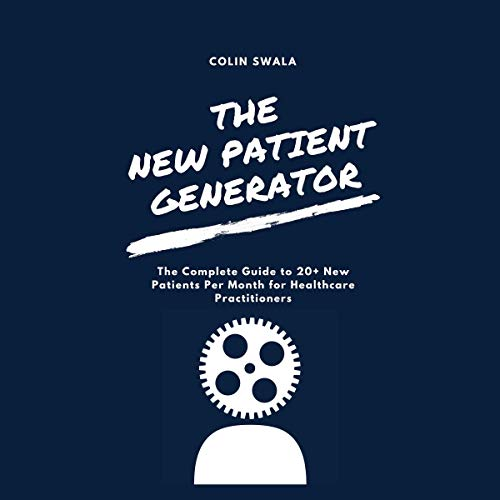 ::AUDIOBOOK:: The New Patient Generator: The Complete Guide to 20+ New Patients per Month
