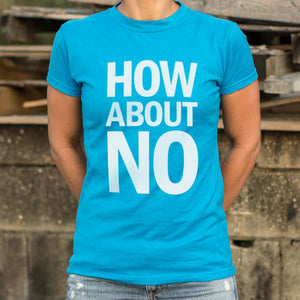 How About No T-Shirt (Ladies), Ladies T-Shirt, US Drop Ship - MAK Kouture