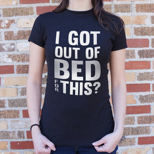 I Got Out Of Bed For This T-Shirt (Ladies), Ladies T-Shirt, US Drop Ship - MAK Kouture